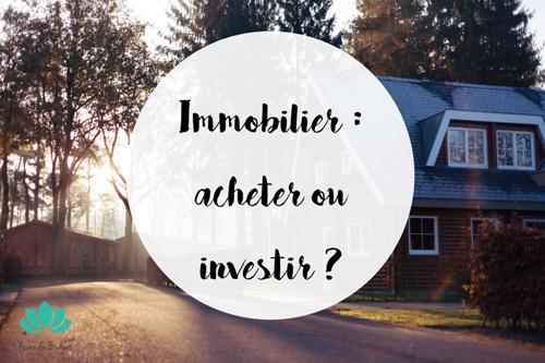 Immobilier acheter ou investir